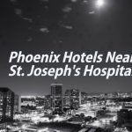 phoenix-hotels-near-st-josephs-hospital